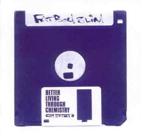 Search : Better Living Through Chemistry by fatboy slim (1994-01-01)