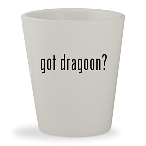 got dragoon? - White Ceramic 1.5oz Shot Glass
