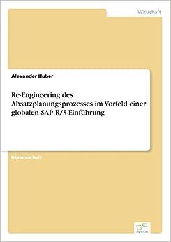 Re-Engineering des Absatzplanungsprozesses im Vorfeld einer globalen SAP R/3-Einführung