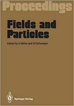 Fields and Particles: Proceedings of the XXIX Int. Universit????tswochen f????r Kernphysik, Schladming, Austria, March 1990 (2012-07-31)
