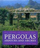 Pergolas, Arbours & Arches Their History & How to Make Them [HC,2002]