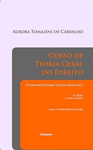Curso de Teoria Geral do Direito. O Constructivismo Lógico-Semântico