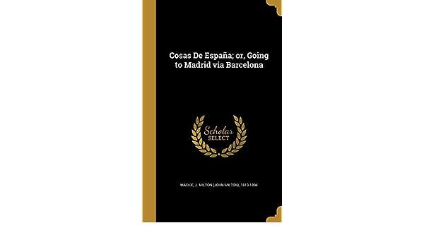 Cosas De España; or, Going to Madrid via Barcelona: Amazon.es ...