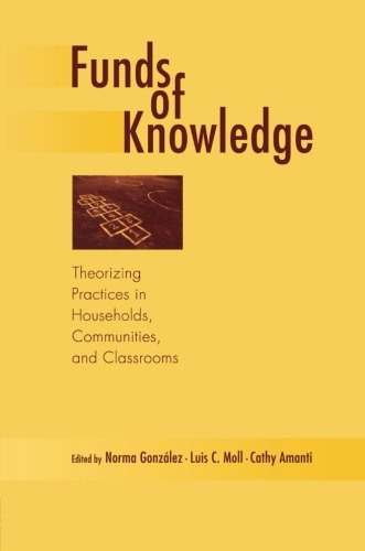 Funds of Knowledge: Theorizing Practices in Households, Communities, and Classrooms