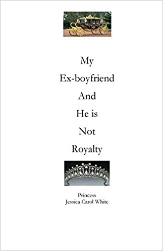 My Ex-Boyfriend and He Is Not Royalty: A Real Princess