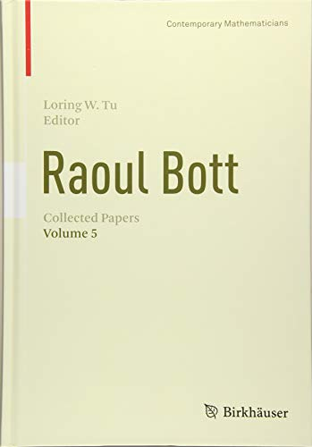 Raoul Bott: Collected Papers: Volume 5 (Contemporary Mathematicians)