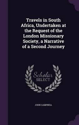 Read Online Travels in South Africa, Undertaken at the Request of the London Missionary Society, a Narrative of a Second Journey(Hardback) - 2016 Edition pdf