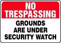NO TRESPASSING Grounds Are Under Security Watch Sign - 10