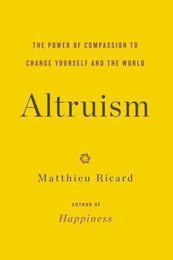 matthieu-ricard-altruism-the-power-of-compassion-to-change-yourself-and-the-world-hardcover-2015-edi