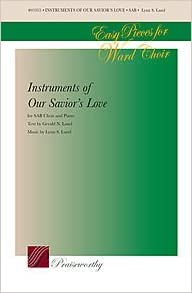 Instruments of Our Savior's Love  By Lynn S  Lund  For SAB