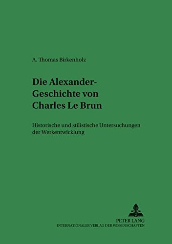 Die Alexander-Geschichte von Charles Le Brun: Historische und stilistische Untersuchungen der Werkentwicklung (Ars Faciendi) (German Edition)