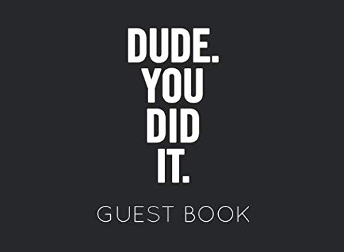 Dude. You Did It. Guest Book: Blank Graduation Guest Book to Sign In for family and -