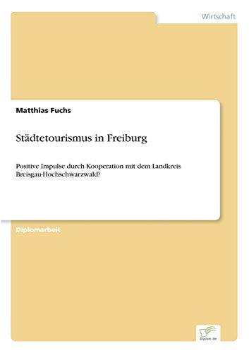 Städtetourismus in Freiburg Positive Impulse durch Kooperation mit dem Landkreis Breisgau-Hochschwarzwald?  [Fuchs, Matthias] (Tapa Blanda)