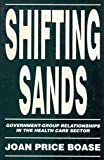 Shifting Sands : Government-Group Relationships in the Health Care Sector, Boase, Joan P., 077351158X