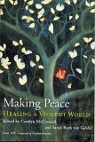 Making Peace Healing a Violent World, editor, and Sarah Ruth van Gelder Carolyn McConnell, 0970421818