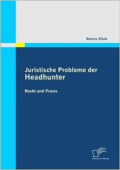 Book Juristische Probleme der Headhunter: Recht und Praxis by Dennis Klein (2011-06-30)