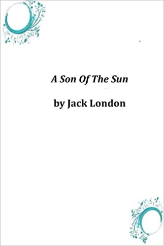 Amazon.com: A Son Of The Sun (9781497339644): Jack London: Books