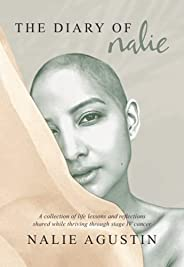 The Diary of Nalie: A collection of life lessons and reflections shared while thriving through stage IV cancer
