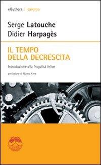 TEMPO DELLA DECRESCITA Copertina flessibile – 26 gen 2011 Serge Latouche Didier Harpagès G. Lagomarsino ELEUTHERA