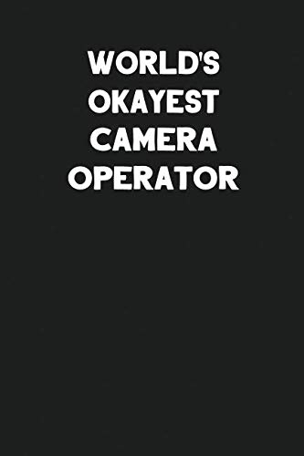 World's Okayest Camera Operator: Blank Lined Composition Notebook Journals to Write In (Best Cameraman In The World)