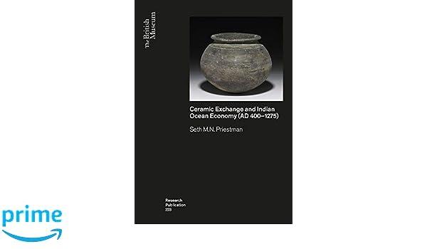 Ceramic Exchange and Indian Ocean Economy Ad 400-1275 British Museum Research Publications: Amazon.es: Seth M.N. Priestman: Libros en idiomas extranjeros