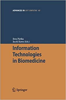 Information Technologies in Biomedicine (Advances in Soft Computing 47) (Advances in Intelligent and Soft Computing)