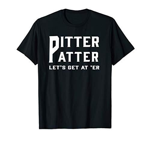 Pitter Patter T-Shirt Pitter Patter let's get at er