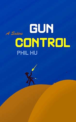 Gun Control A Film Screenplay A Dark Humorous Satire Kindle