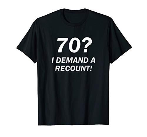 70? I Demand a Recount! Funny 70th Birthday T-Shirt