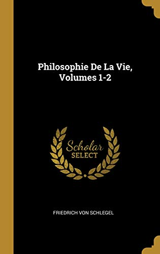 Philosophie De La Vie, Volumes 1-2