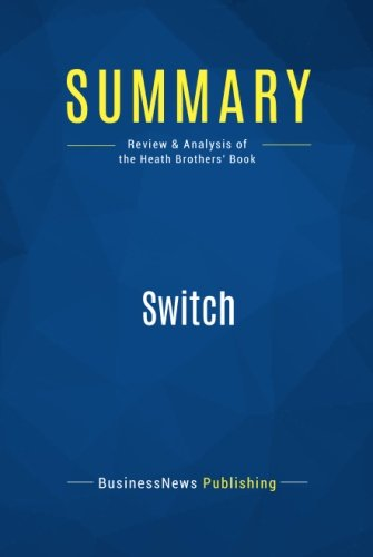 Summary: Switch: Review and Analysis of the Heath Brothers' Book (The Heath Brothers)