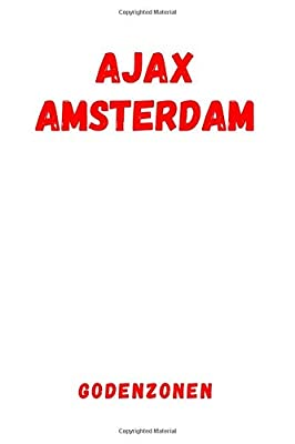 Ajax Amsterdam - Godenzonen: Sport Notebook, Journal, Diary (110 Pages, Blank, 6 x 9), football, soccer, Large Composition Book. (Dutch Edition)