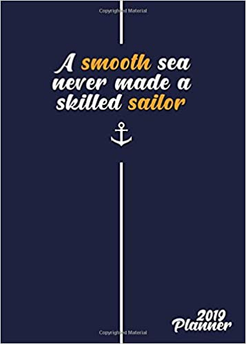 A Smooth Sea Never Made A Skilled Sailor 2019 Planner: Cute ...