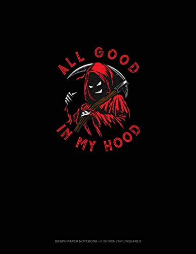 All Good in My Hood: Graph Paper Notebook - 0.25 Inch (1/4