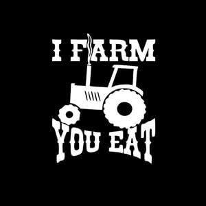 I Farm You Eat Farming Window Decal Sticker Car Vinyl Decal Laptop Car Truck Bumper Window Sticker Auto