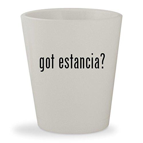 got estancia? - White Ceramic 1.5oz Shot Glass (Estancia Chardonnay Wine)