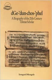 Dge-dun-chos-phel: Biography of the 20th Century Tibetan Scholar