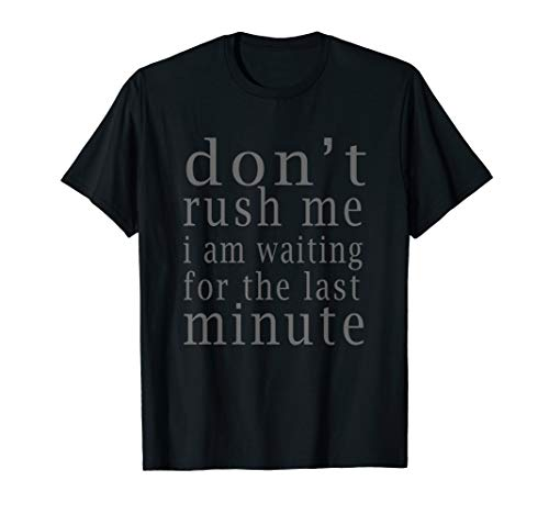D Fun College Tees: Dont rush me last minute T-shirt (Don T Laugh At Your Own Jokes)
