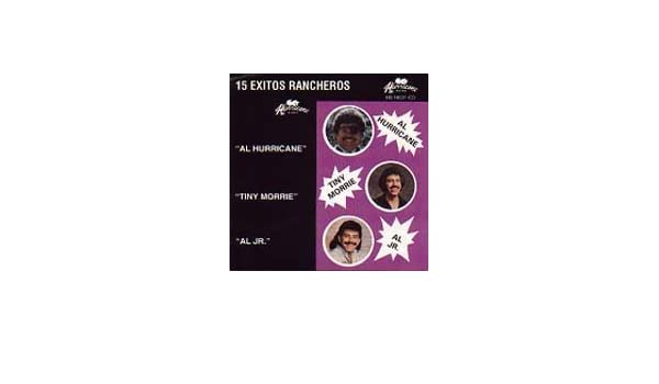 Al Hurricane, Tiny Morrie, Al Hurricane Jr - 15 Exitos Rancheros Vol. 1 - Amazon.com Music