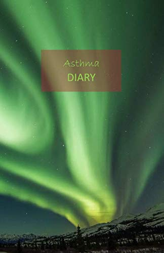 Asthma Symptoms - Asthma Diary: 1 Year undated Asthma symptoms tracker including Medications, Triggers, Peak flow meter section, charts and Exercise tracker. Monday start week. 8.5' x 5.5'. (Northern glow cover).