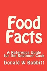 By Bobbitt, Donald W Food Facts: A Reference Guide for the New and Beginner Cook: Volume 1 Paperback - October 2010 Paperback
