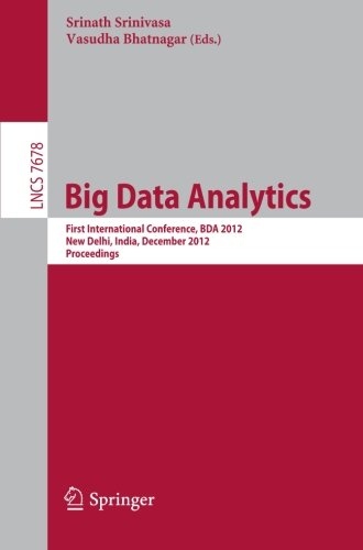 Big Data Analytics: First International Conference, BDA 2012, New Delhi, India, December 24-26, 2012, Proceedings (Lecture Notes in Computer Science / … Applications, incl. Internet/Web, and HCI) Pdf
