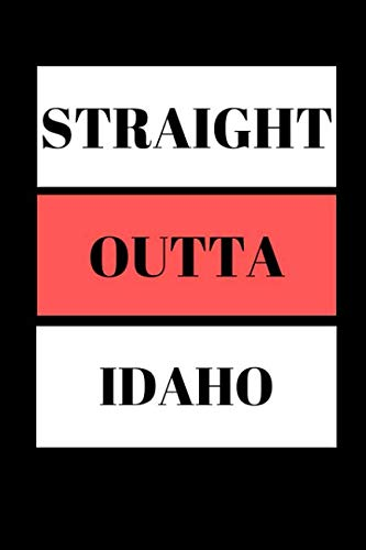 Straight Outta Idaho: Funny  Writing 120 pages Notebook Journal -  Small Lined  (6