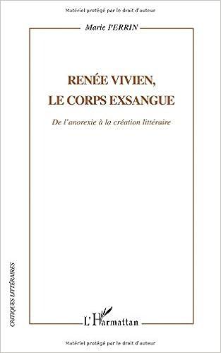 Téléchargement Renée Vivien, le corps exsangue : De l'anorexie à la création littéraire epub pdf