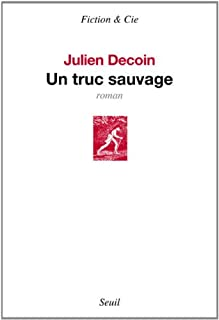 Un truc sauvage, Decoin, Julien