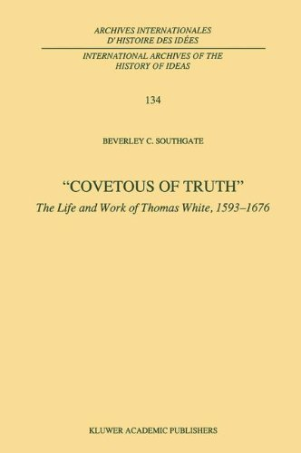 Covetous of Truth : The Life and Work of Thomas White, 1593-1676 (International Archives of the History of Ideas   Archi