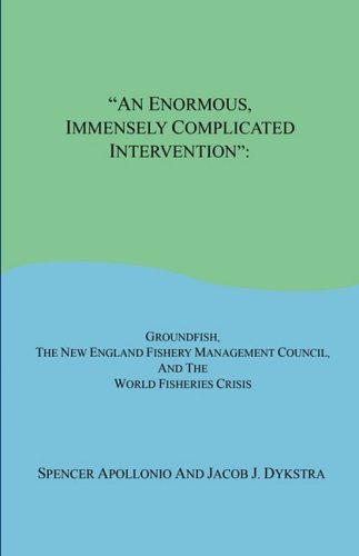 An Enormous, Immensely Complicated Intervention: Groundfish, the New England Fishery Management Council, and the World F