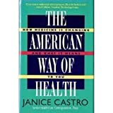 American Way of Health : Why Medicine Costs So Much and How We Can Fix It, Castro, Janice, 0316132756