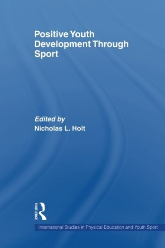 Positive Youth Development Through Sport (International Studies in Physical Education and Youth Sports)