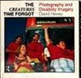 Creatures That Time Forgot : Photography and Disability Imagery, Hevey, David, 0415070198